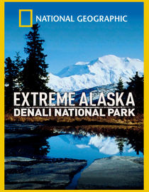 National Geographic: Extreme Alaska: Denali National Park